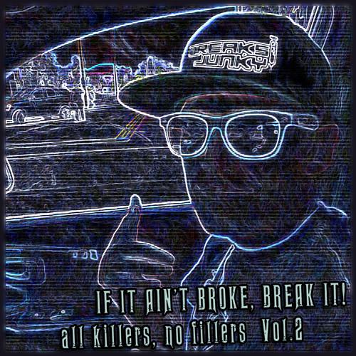 IF IT AIN'T BROKE, BREAK IT! all killers no fillers Vol.2