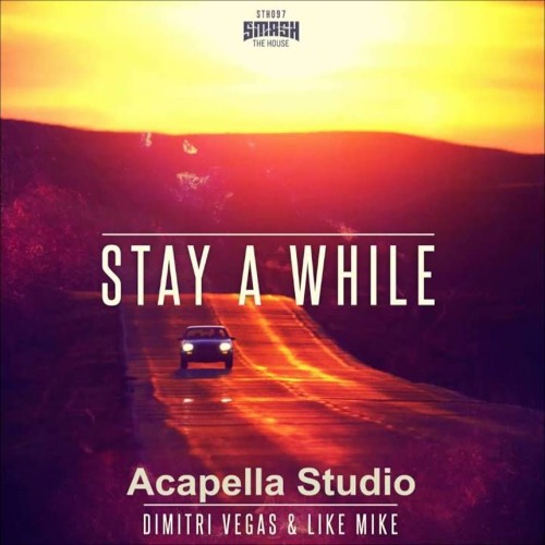 Dimitri Vegas & Like Mike - Stay A While (Acapella Studio