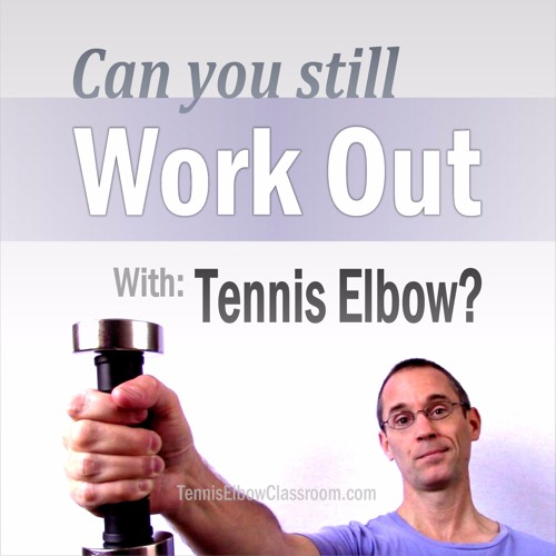 Working Out Wisely When You Have Tennis Elbow