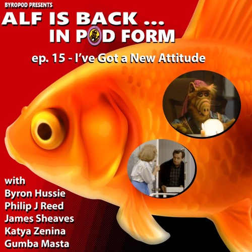 Alf is Back in Pod Form ep. 15 - I Got a New Attitude