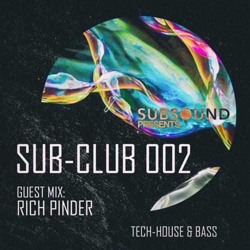 SubSound Presents: Sub-Club 002 | Rich Pinder