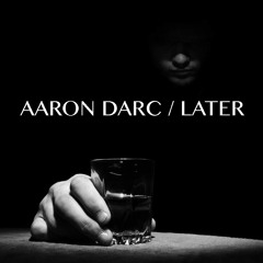 AARON DARC / LATER (DJ MIX)