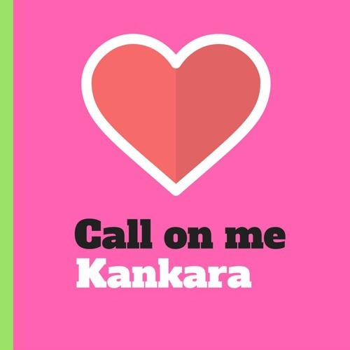 Kankara - Call on me