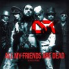 ALL MY FRIENDS ARE DEAD (Edit Version) >>>>FREE DOWNLOAD
