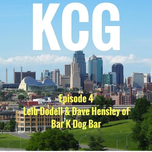 KC Greats Episode 4 - Leib Dodell & Dave Hensley of Bar K Dog bar