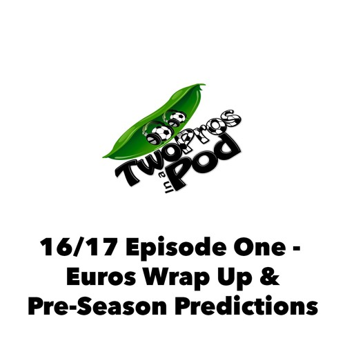 2016/17 Episode 1 - Euros Wrap Up & Pre-Season Predictions