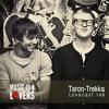 Lovecast Episode 149 - Taron-Trekka [Musicis4Lovers.com]