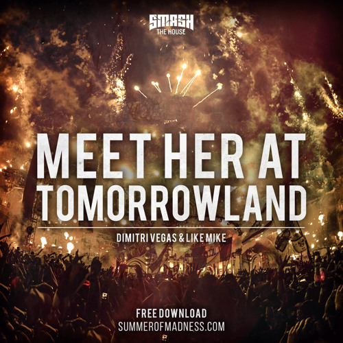 Dimitri Vegas & Like Mike - Meet Her at Tomorrowland (FREE DOWNLOAD)