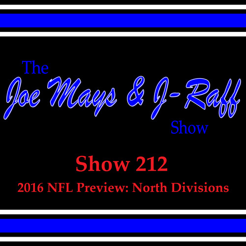The Joe Mays & J-Raff Show: Episode 212 - 2016 NFL Preview: North Divisions
