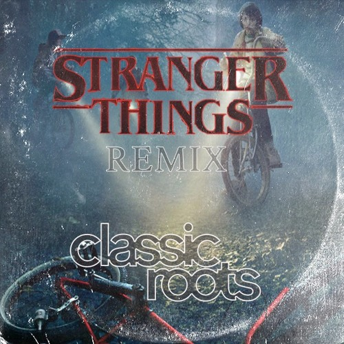 Stranger Things - Main Theme (Classic Roots Remix)