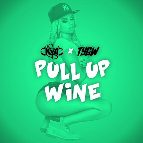 Kya x Tygw - Pull Up Wine [OUT NOW]