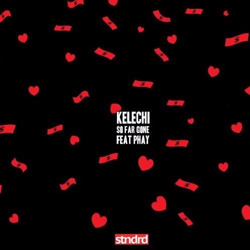 Kelechi ~ So Far Gone (ft. Phay)