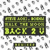 Steve Aoki & Boehm feat. Walk The Moon  - Back 2 U (Felguk Remix)