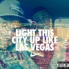 Light This City Up Like Las Vegas (feat. Big C)