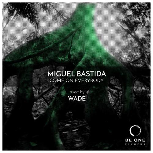 Miguel Bastida - Come On Everybody (Wade Remix)
