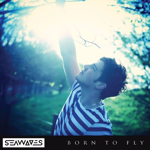 SEAWAVES - Born To Fly