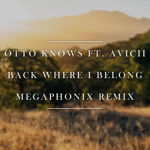 Otto Knows ft. Avicii - Back Where I Belong (Megaphonix Remix)