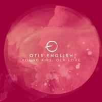 Otis English - Young Kids, Old Love