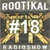 Rootikal Radioshow #18 - 9th August 2016