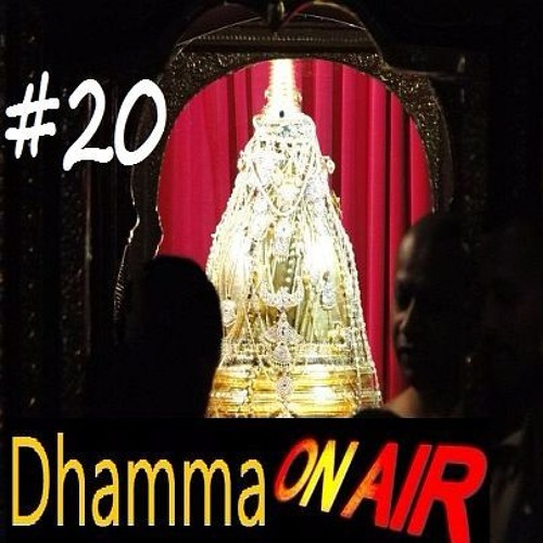 Dhamma On Air #20 Audio: Relics, Passions, Dreams, and Aliens