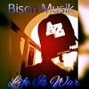 Bison Musik  - life is war mini mxtape #acemixtape