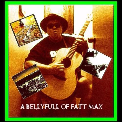 A Bellyfull of Fatt Max