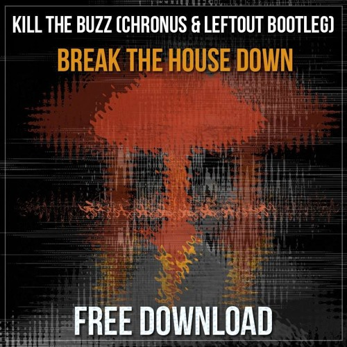 Kill The Buzz - Break The House Down (Chronus & LeftOut Bootleg)