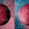 Imavirus Featuring Madeleine Wood - Spaceman