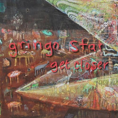 Gringo Star - Get Closer