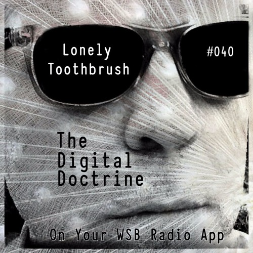 The Digital Doctrine #040 - Lonely Toothbrush