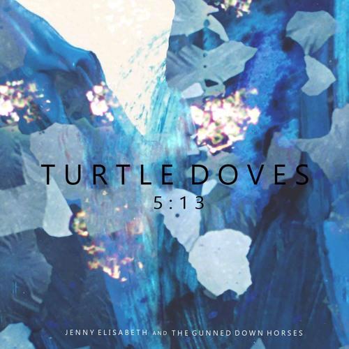 Jenny Elisabeth & The Gunned Down Horses - Turtle Doves