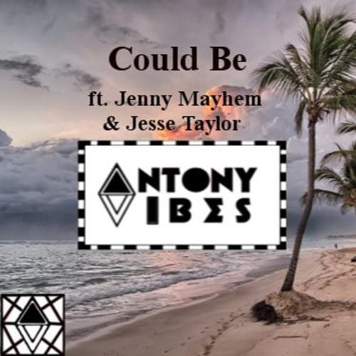 Antony Vibes Ft. Jenny Mayhem & Jesse Taylor - Could Be (Orginal Mix)