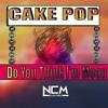 Cake Pop - Do You Think I'm Mean