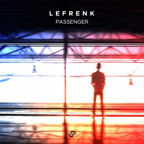 A009: Lefrenk - Passenger | Let It Be (Minimal / Tech House)