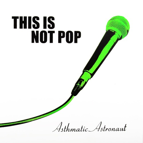 Asthmatic Astronaut - This Is Not Pop - WALLS COME DOWN with Harlequinade