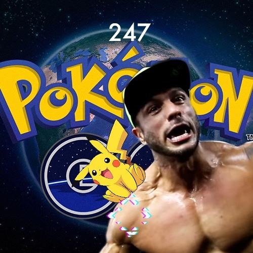 AntiCast 247 – Saí de casa, peguei Pokémon pra caralho!