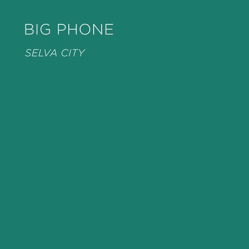 Big Phone - Selva City Previews