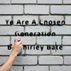 Ye Are A Chosen Generation (Shirley Bate)