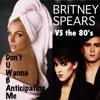 Britney Spears - Don't U Wanna B Anticipating Me (80's MASHUP)