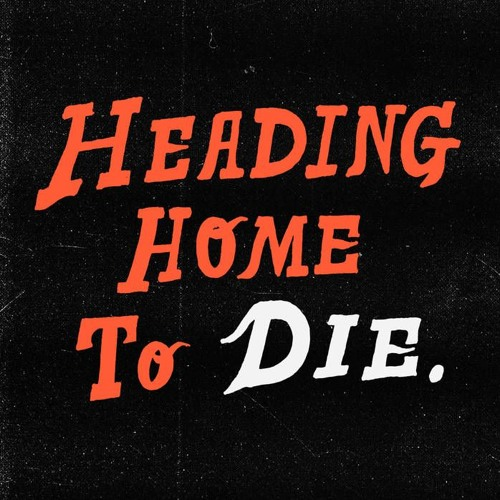 Heading Home To Die