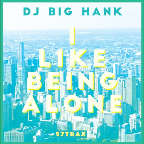 DJ BIG HANK - I Like Being Alone