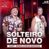 Wesley Safadao E Ronaldinho Gaucho - Solteiro de Novo