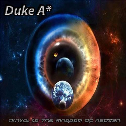 Duke A* - Arrival To The Kingdom Of Heaven