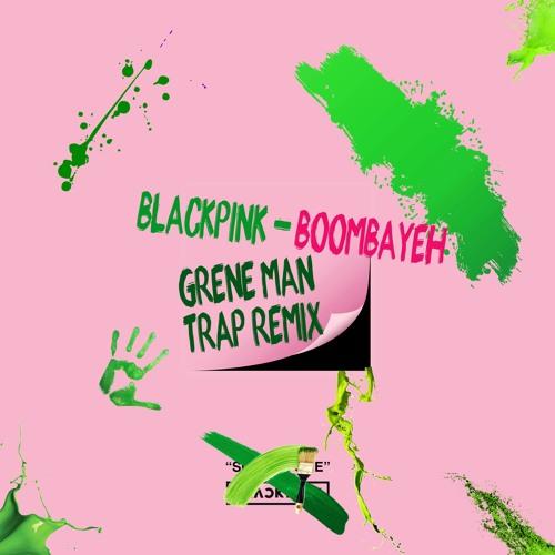BLACKPINK - BoomBaYah(붐바야) [Grene Man Trap Remix] by
