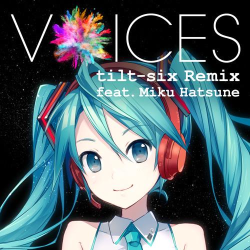 VOICES tilt-six Remix feat. Miku Hatsune