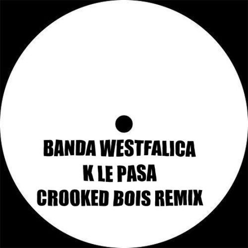 Banda Westfalica - K Le Pasa (Crooked Bois Remix)