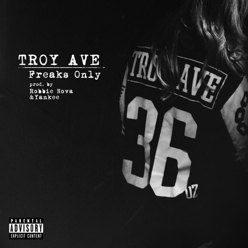 Troy Ave - FREAKS ONLY (dirty)