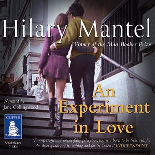 Hilary Mantel - An Experiment in Love