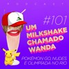#101 - Pokémon GO, nudes e Olimpíada no Rio ft. Jana Rosa