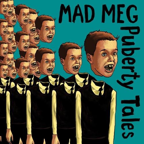 Mad Meg- Puberty Tales